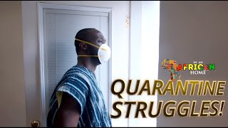 In An African Home: Quarantine Struggle!