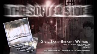 Watch Softer Side Give Take Breathe Without video
