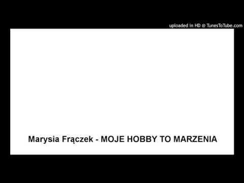 Marysia Frączek - MOJE HOBBY TO MARZENIA