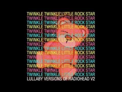 Creep Lullaby Versions of Radiohead V2 by Twinkle Twinkle Little Rock Star