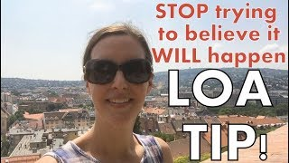 Law of Attraction Tip: STOP trying to believe it WILL happen