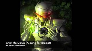 Shut Me Down [A Song for Brobot]