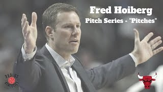 Fred Hoiberg - Pitch Series - Pitches