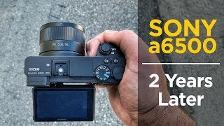 Sony a6500 Review - 2 Years Later - Is It Still Worth It?