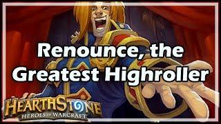 [Hearthstone] Renounce, the Greatest Highroller