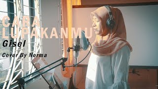 Download Lagu CARA LUPAKANMU - GISEL (COVER BY NORMA) Gratis STAFABAND