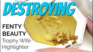 THE MAKEUP BREAKUP - Destroying, weighing & Re-Pressing Fenty Beauty Trophy Wife Highlighter