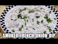 Smoked French Onion Dip - REAL Onions NO Soup Mixes - The Wolfe Pit