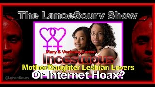 Incestuous Mother/Daughter Lesbian Lovers Or INTERNET HOAX? - The LanceScurv Show