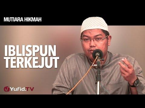 Mutiara Hikmah: Iblispun Terkejut - Ustadz Firanda Andirja, MA.