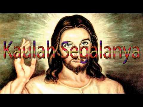 Lagu Rohani Kristen - Kaulah Segalanya