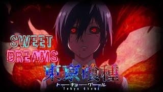 Tokyo Ghoul-Sweet Dreams [AMV]