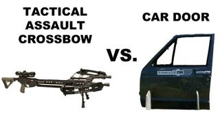 Tactical Assault Crossbow vs. Car Door!