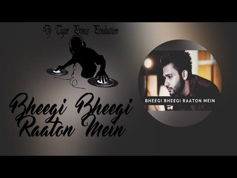Bheegi Bheegi Raaton Mein DJ MIX | Stebin Ben | Adnan Sami & Dj Tiger Prince