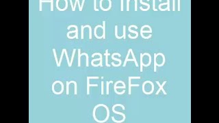 Installing and Using WhatsApp on Firefox OS