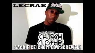 Lecrae - Sacrifice - Church Clothes Mixtape (chopped & screwed)
