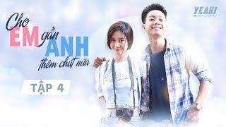 [Phim Tình Cảm] Cho Em Gần Anh Thêm Chút Nữa - Tập 4 | Phim Việt Nam Hay Nhất