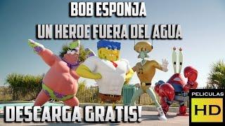 Descargar 'Bob Esponja: Un Heroe Fuera Del Agua' La película (Gratis) Vía uTorret 2015