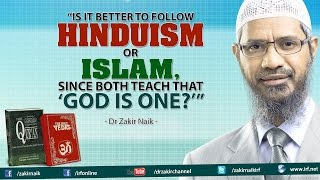 """Is it better to follow Hinduism or Islam, since both teach that 'God is One?'"""