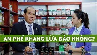 Tìm hiểu An Phế Khang có lừa đảo không?