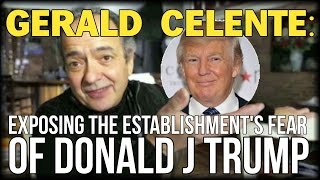 GERALD CELENTE REVEALS WHY THE ESTABLISHMENT FEARS DONALD TRUMP HIS ANSWER MAY SHOCK YOU