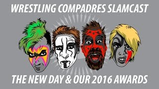 Our 2016 awards & The New Day break a record | Wrestling Compadres Slamcast