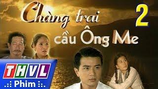 THVL | Chàng trai cầu Ông Me - Tập 2