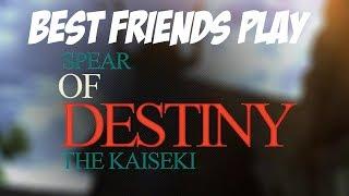 Best Friends Play Spear of Destiny The Kaiseki