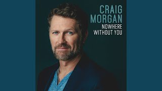 Craig Morgan Nowhere Without You