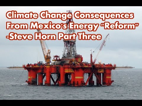 The Climate Change Consequences Of Energy Reform In Mexico - Steve Horn Part 3