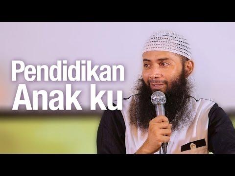 Ceramah Agama Islam: Pendidikan Anak Ku - Ustadz Dr. Syafiq Reza Basalamah, MA.