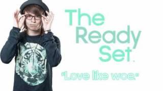 """The Ready Set - """"Love Like Woe"""""""