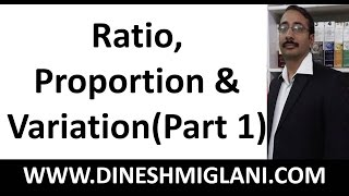 Ratio, Proportion and Variation Concept (Part 1) by Dinesh Miglani