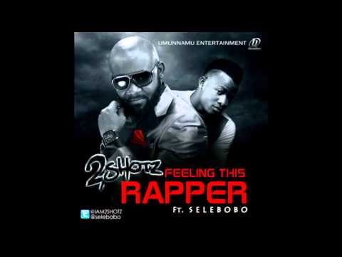 2Shotz Ft. Selebobo - Feeling This Rapper