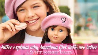 Hitler explains why American Girl dolls are better.