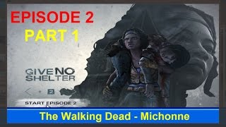 The Walking Dead - Michonne Give No Shelter Episode 2 part 1 - Game world
