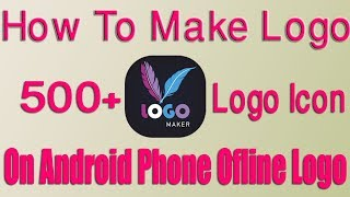 How to Make Logo on Android Phone 500+ Ofline Logo icon By Nurnobyr36 Beta