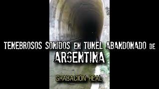 Tenebrosos sonidos en túnel abandonado de Argentina