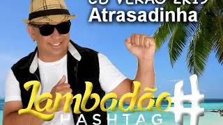 Atrasadinha - Lambadão Hashtag CD Verão 2k19