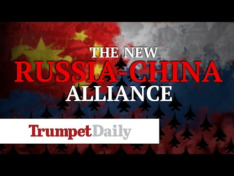 The New Russia China Alliance - The Trumpet Daily