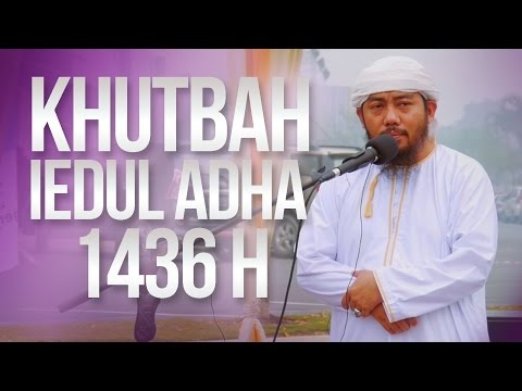 Khutbah Iedul Adha 1436 H - Ustadz Abu Fairuz MA