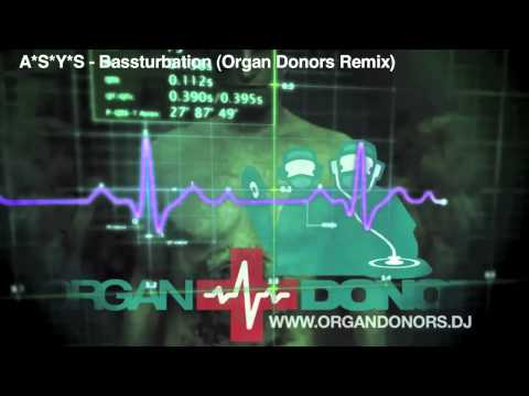 ASYS - Bassturbation (Organ Donors Remix)