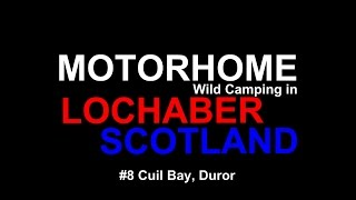 Motorhome Wild Camping at Cuil Bay, Duror, just off the A828 between Oban and Fort William.