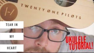 TEAR IN MY HEART - TWENTY-ONE PILOTS (UKULELE TUTORIAL)