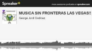 MUSICA SIN FRONTERAS LAS VEGAS!! USA #2 (hecho con Spreaker)