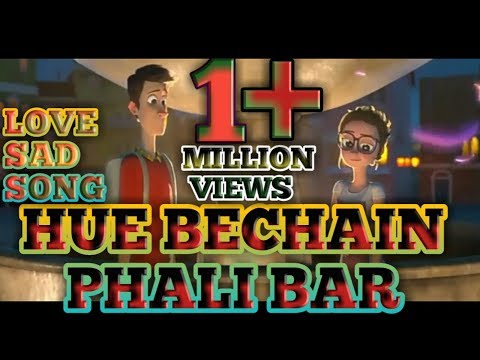 Hue bechain phali Bar Besit Story love Sad song  2018 in hindi  official Sad love song NewAll video