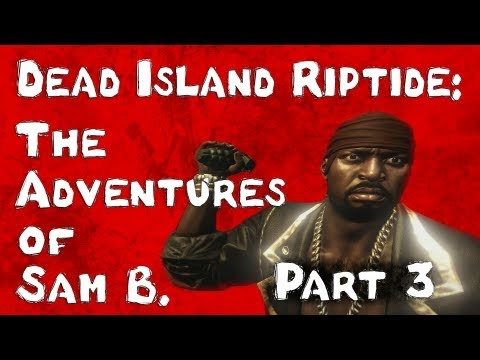 Dead Island Riptide: The Adventures of Sam B. Part 3