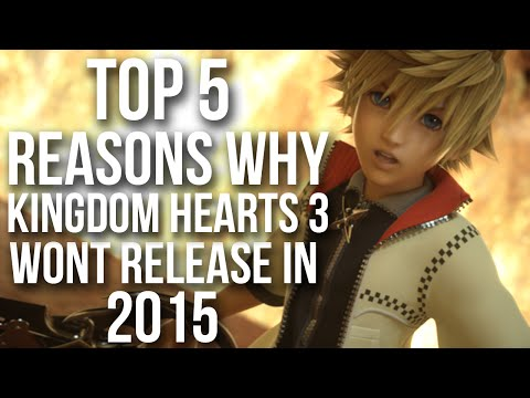 Top 5 Reasons Why Kingdom Hearts 3 Won't Release In 2015