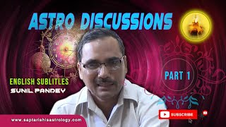 Part 1- Astro Discussions with Sunil Pandey (with English Subtitles)
