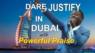 Dare Justify In Dubai- POWERFUL PRAISE